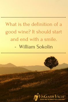 """""""What is the definition of a good wine? It should start and end with a smile."""" - William Sokolin"""