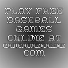 Play Free Baseball Games Online at GameAdrenaline.com