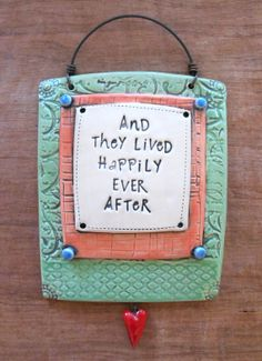"""Green Ceramic Wall Plaque with Wire; """"And They Lived Happily Ever After"""" by mbwstudio, $42.00 © Malena Bisanti-Wall Studio www.mbwstudio.com"""