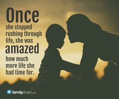 Once she stopped rushing through life, she was amazed how much more life she had time for. -Unknown