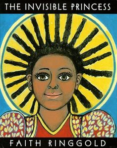 """The Invisible Princess -- """"an original African-American fairy tale set during slavery, from Caldecott Honor artist Faith Ringgold"""""""
