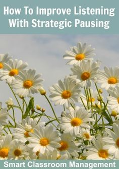 Smart Classroom Management: How To Improve Listening With Strategic Pausing