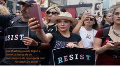 Un #hashtag puede llegar a tener la fuerza de un movimiento de resistencia civil Por José Luis Zunni