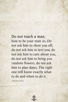 Do not teach a man, how to be your man sis – kids friendly meals Wisdom Quotes, True Quotes, Words Quotes, Wise Words, Quotes To Live By, Motivational Quotes, Inspirational Quotes, Quotes Quotes, Lovers Quotes
