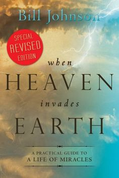 When Heaven Invades: A Practical Guide to a Life of Miracles