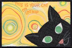 """""""This is your cat on catnip"""" :  fabric postcard by Diane Herbort"""
