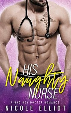 His Naughty Nurse: A Bad Boy Doctor Romance by Nicole Elliot
