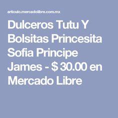 Dulceros Tutu Y Bolsitas Princesita Sofia Principe James - $ 30.00 en Mercado Libre