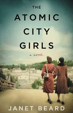 Historical Fiction 2018. Follows the stories of women working at Oak Ridge during WWII. The Atomic City Girls: A Novel by Janet Beard