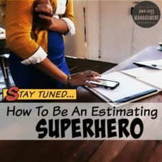 How To Be An Estimating Superhero
