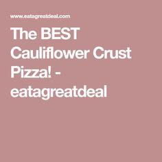 The BEST Cauliflower Crust Pizza! - eatagreatdeal