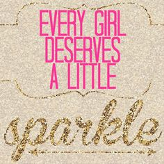Every girl deserves a little sparkle!