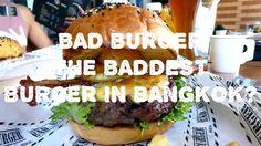 BAD BURGER THE BADDEST BURGER IN BANGKOK?