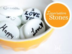 Inspiration Stones - craft store glass stones, paint white and black sharpie happy and inspirational words. keep in pocket or some place you will see.