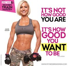 """It's not how good you are... it's how good you want to be."" FitnessRx Women train harder!"