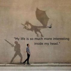 """""""My life is so much more interesting inside my head."""" Constantly imagine something like this. Story Of My Life, The Life, Real Life, Be The Creature, Rainer Maria Rilke, Imagine Dragons, Photomontage, I Smile, True Stories"""