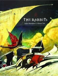 The Rabbits by John Marsden and Shaun Tan - Visual literacy with LAC Aboriginal and Torres Strait Islander histories and cultures.