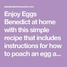 Enjoy Eggs Benedict at home with this simple recipe that includes instructions for how to poach an egg and how to make hollandaise sauce. Mexican Breakfast Recipes, Breakfast Menu, How To Make Breakfast, Breakfast Items, Breakfast Bowls, Breakfast Sandwiches, Eggs Benedict Sauce, Egg Benedict, Scrambled Egg Bake
