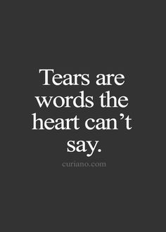 Tears are words the heart can't say. #quotes #lifequotes #motivationquotes #inspirationalquotes