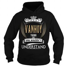 I Love  VANHOY  Its a VANHOY Thing You Wouldnt Understand  T Shirt Hoodie Hoodies YearName Birthday T-Shirts