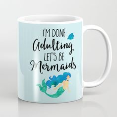 Buy Done Adulting Mermaids Funny Quote Coffee Mug by envyart. Worldwide shipping available at Society6.com. Just one of millions of high quality products available.
