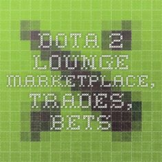 Dota 2 Lounge - Marketplace, Trades, Bets