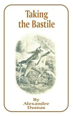 Taking The Bastille by Alexandre Dumas - book cover, description, publication history. Good Books, My Books, Bastille, History, Reading, Historia, Reading Books, Great Books