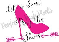 La vida es corta Compro el htv zapatos SVG Clip cortar archivos flecha moda DXF Cricut diseño EPS hierro en etiqueta del arte de electrónica
