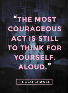"Quotes and inspiration from Celebrity QUOTATION – Image : As the quote says – Description ""The most courageous act is still to think for yourself. Aloud"" – Coco Chanel quotes Sharing is everything – We, at Quotes Daily, we think that sharing is. Wise Quotes, Quotable Quotes, Great Quotes, Quotes To Live By, Motivational Quotes, Inspirational Quotes, Qoutes, Clever Quotes, The Words"