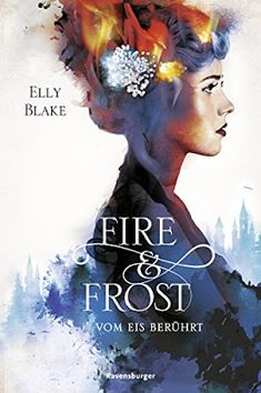 Buy Fire & Frost, Band Vom Eis berührt by Elly Blake, Yvonne Hergane-Magholder and Read this Book on Kobo's Free Apps. Discover Kobo's Vast Collection of Ebooks and Audiobooks Today - Over 4 Million Titles! Science Fiction, Enchanted Book, Fantasy Books To Read, Fire Book, Best Book Covers, Thing 1, Fantasy Romance, Book Cover Design, Book Recommendations
