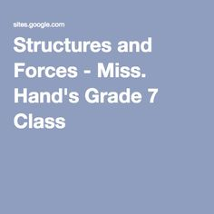 Structures and Forces - Miss. Hand's Grade 7 Class