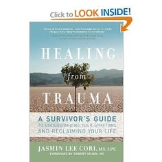Healing from Trauma: A Survivor's Guide to Understanding Your Symptoms and Reclaiming Your Life: Jasmin Lee Cori, Robert Scaer: 9781600940613: Amazon.com: Books