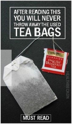 After Reading This You Will Never Throw Away The Used Tea Bags! #AfterReadingThisYouWillNeverThrowAwayTheUsedTeaBags!