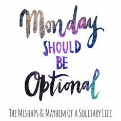 Mondays should be Optional....