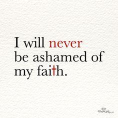 I will never be ashamed of my faith
