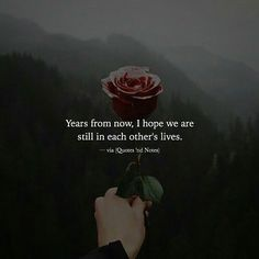 Years from now, i hope we are still in each other's live Quites 'nd notes Cute Funny Quotes, Sad Love Quotes, Amazing Quotes, Girl Quotes, True Quotes, Best Quotes, Motivational Quotes, Qoutes, Inspirational Quotes Pictures