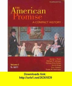 American Promise Compact History, Vol. 1 to 1877, 4th Edition / Reading The American Past, Vol. 1 to 1877, 4th Edition (9780312618667) James L. Roark, Michael P. Johnson, Patricia Cline Cohen, Sarah Stage, Alan Lawson, Susan M. Hartmann , ISBN-10: 0312618662  , ISBN-13: 978-0312618667 ,  , tutorials , pdf , ebook , torrent , downloads , rapidshare , filesonic , hotfile , megaupload , fileserve