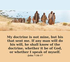 """My doctrine is not mine, but his that sent me. If any man will do his will, he shall know of the doctrine, whether it be of God, or whether I speak of myself"" (John 7:16-17). lds.org/scriptures/nt/john/7.16-17#p15 Learn more about #JesusChrist facebook.com/173301249409767 and enjoy more from the #HolyBible facebook.com/212128295484505. #ShareGoodness"