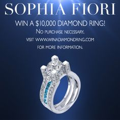 The chance of a lifetime! Enter for a chance to win a $10,000 diamond ring from Sophia Fiori!    Click here: www.winadiamondring.com