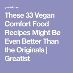 These 33 Vegan Comfort Food Recipes Might Be Even Better Than the Originals | Greatist