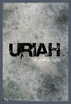 Baby Boy Name: Uriah. Meaning: God is Light. Origin: Hebrew. http://www.pinterest.com/vintagedaydream/baby-names/