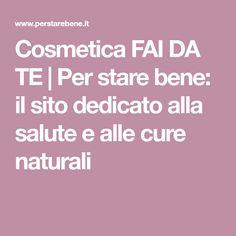 Cosmetica FAI DA TE | Per stare bene: il sito dedicato alla salute e alle cure naturali