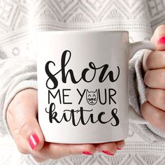 Show me your kitties.  T H I N G S • Y O U • S H O U L D • K N O W :  • 11 oz mug • the design is printed on both sides of the mug • this