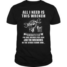 All I nees is Wrench Check more at http://mechanicteeshirts.com/2016/12/30/all-i-nees-is-wrench/