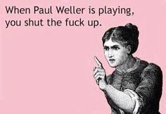 When Paul Weller is playing...