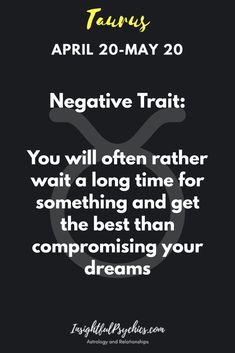 Taurus Bad Trait you like the best and sometimes compromise your own dreams.