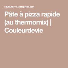 Pâte à pizza rapide (au thermomix) | Couleurdevie