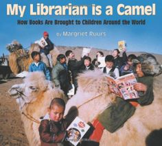 My Librarian is a Camel - Awesome book about how kids get their books around the world!