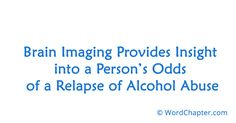 Brain Imaging Provides Insight into a Person's Odds of a Relapse of Alcohol Abuse | Drug Rehab