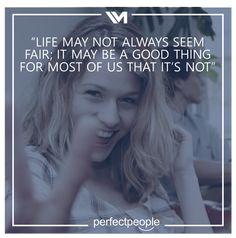 Life may not always seem fair... May, Good Things, Life